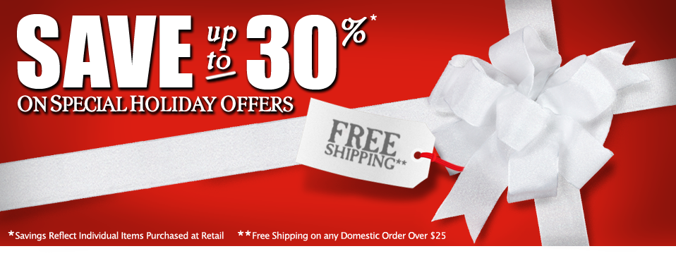 Save up to 30% on Special Holiday Offers. Plus Free Shipping on Orders $25 or More.